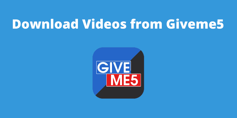 how-to-download-videos-from-giveme5